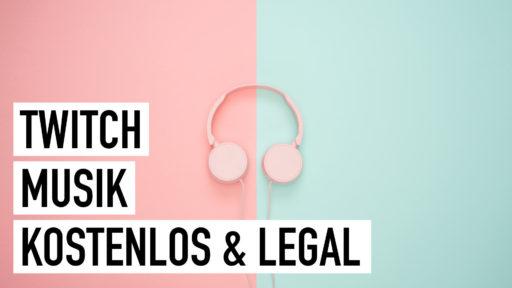 Musik für Twitch: Legal & kostenlos