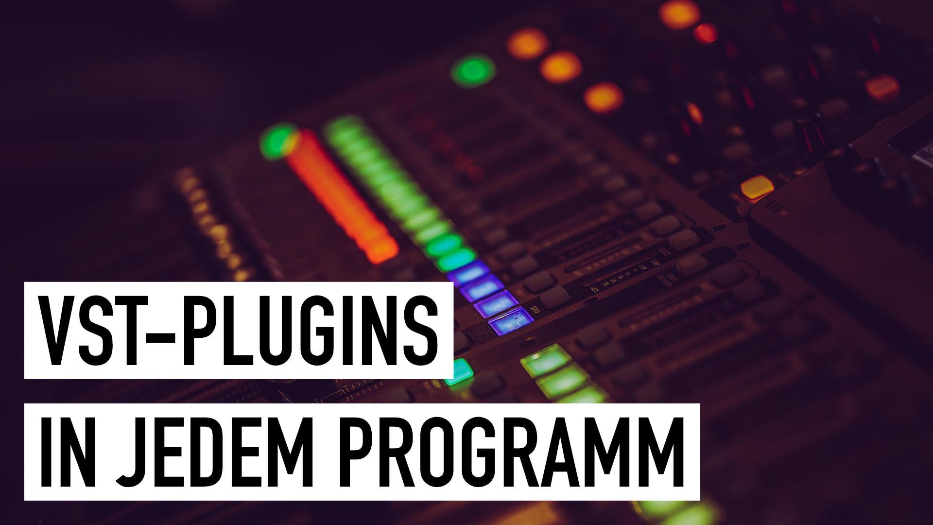 VST-Audio-Plugins in jedem Programm nutzen