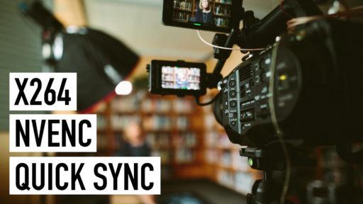 X264   NVENC   Quick Sync: Wann welcher Encoder die beste Wahl ist