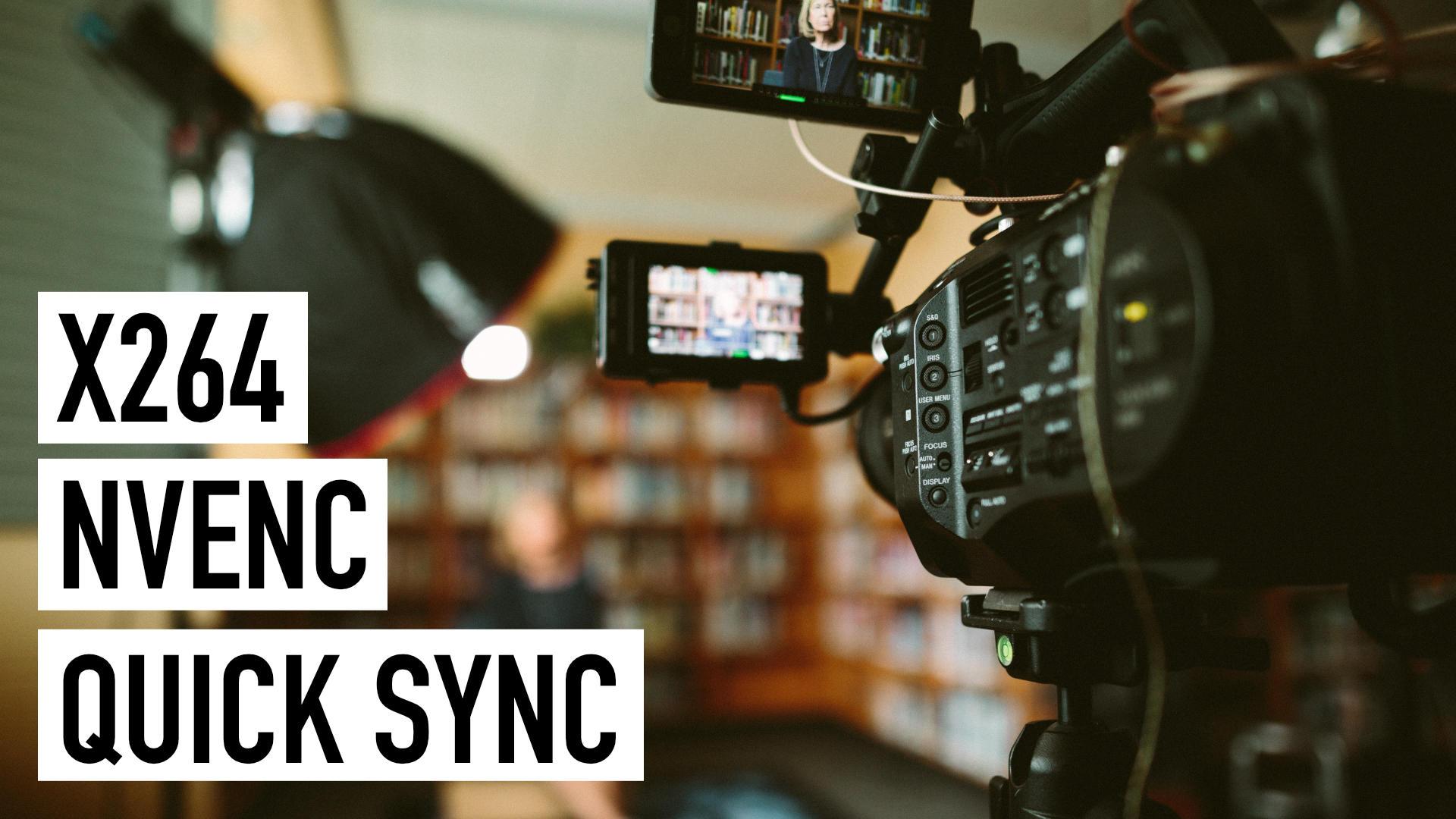 X264 | NVENC | Quick Sync: Wann welcher Encoder die beste Wahl ist